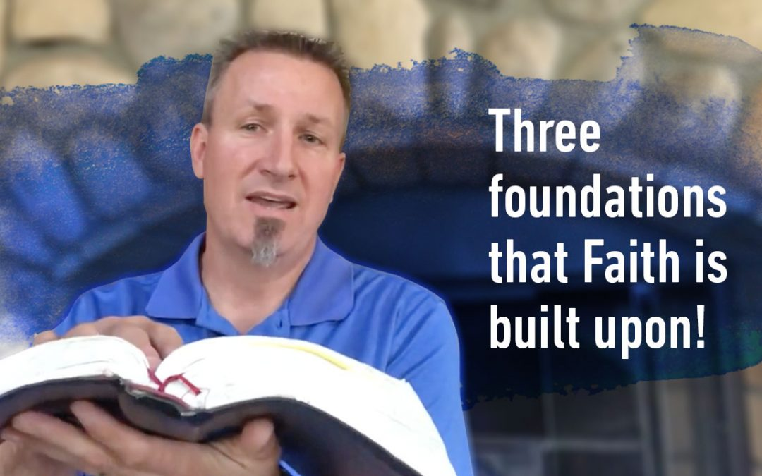 Three foundations that Faith is built upon!