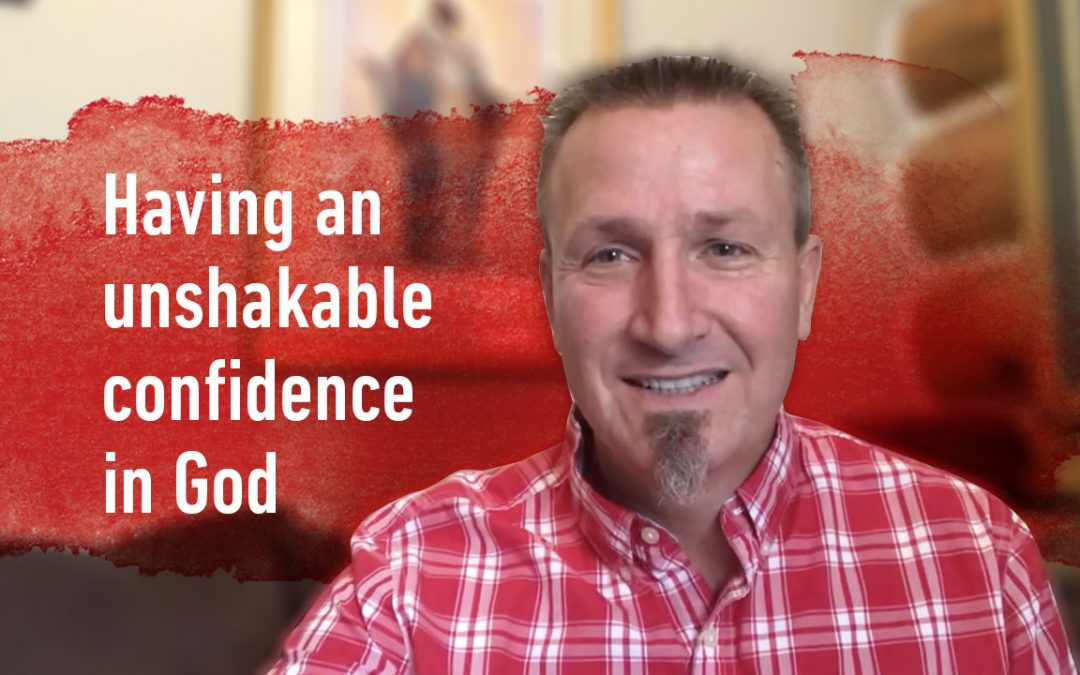 Having an unshakable confidence in God