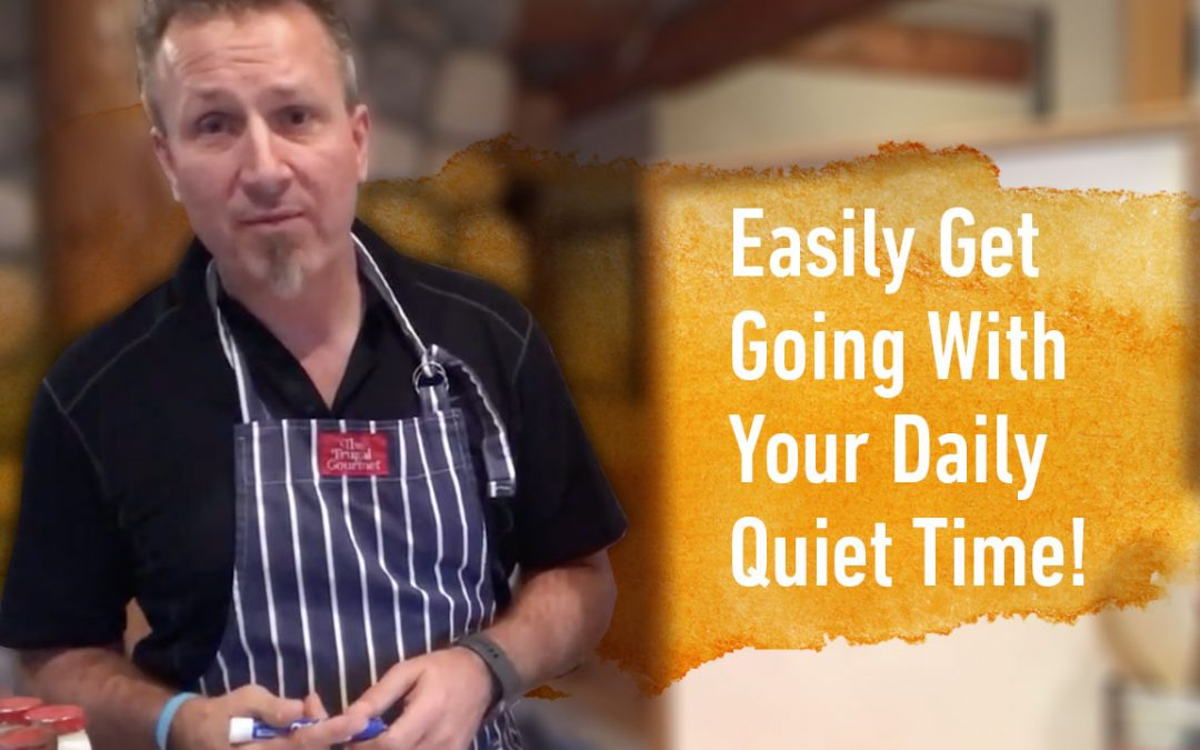 Easily Get Going With Your Daily Quiet Time!